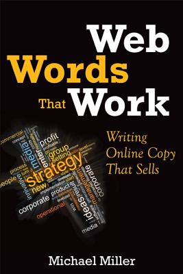 Web Words That Work: Writing Online Copy That Sells - Miller, Michael