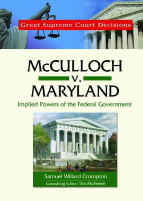 McCulloch V. Maryland: Implied Powers of the Federal Government - Crompton, Samuel Willard