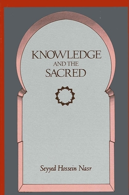 Knowledge and the Sacred - Nasr, Seyyed Hossein, Dr.