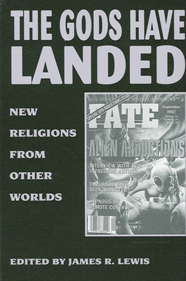 Gods Have Landed: New Religions from Other Worlds - Lewis, James R