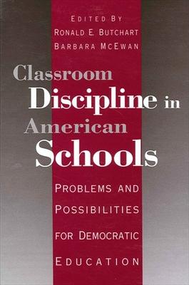 Classroom Discipline in American Schools: Problems and Possibilities for Democratic Education - McEwan, Barbara (Editor), and Butchart, Ronald E (Editor)