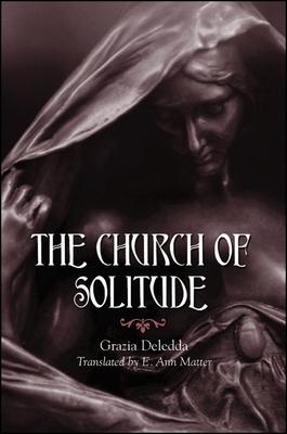 Church of Solitude the - Deledda, Grazia, and Matter, E Ann (Translated by)