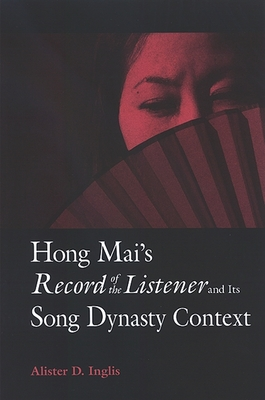 Hong Mai's Record of the Listener and Its Song Dynasty Context - Inglis, Alister D