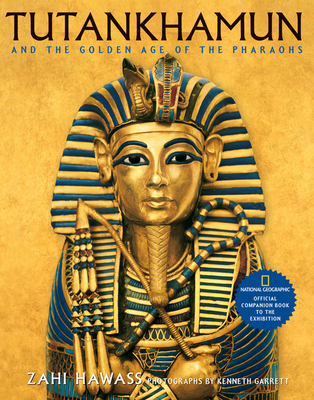 Tutankhamun and the Golden Age of the Pharaohs: Official Companion Book to the Exhibition Sponsored by National Geographic - Hawass, Zahi A, and Hawas, Zahi A, and Garrett, Kenneth (Photographer)