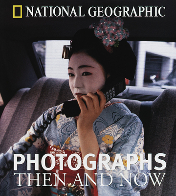National Geographic Photographs Then and Now - Bendavid-Val, Leah (Editor), and National Geographic Society