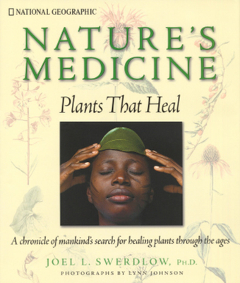 Nature's Medicine: Plants That Heal: A Chronicle of Mankind's Search for Healing Plants Through the Ages - Swerdlow, Joel L