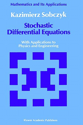 Stochastic Differential Equations: With Applications to Physics and Engineering - Sobczyk, Kazimierz