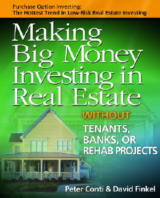 Making Big Money Investing in Real Estate: Without Tenants, Banks, or Rehab Projects - Conti, Peter, and Finkel, David, and Hastings, Cheryl (Foreword by)