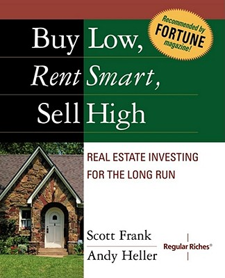 Buy Low, Rent Smart, Sell High: Real Estate Investing for the Long Run - Frank, Scott, and Heller, Andy