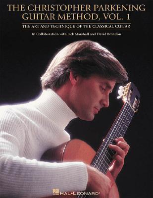 The Christopher Parkening Guitar Method, Volume 1: Guitar Technique - Parkening, Christopher, and Marshall, Jack, and Brandon, David