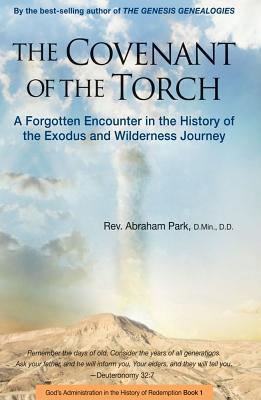 The Covenant of the Torch: A Forgotten Encounter in the History of the Exodus and Wilderness Journey - Park, Abraham
