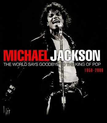 Michael Jackson: The World Says Goodbye to the King of Pop, 1958-2009 - Whitman Publishing (Creator)
