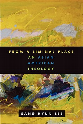 From a Liminal Place: An Asian American Theology - Lee, Sang Hyun