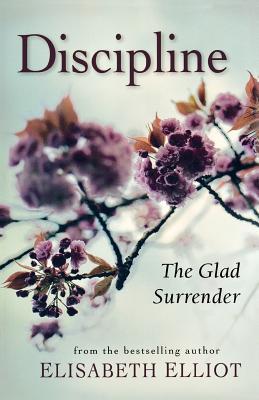 Discipline: The Glad Surrender - Elliot, Elisabeth
