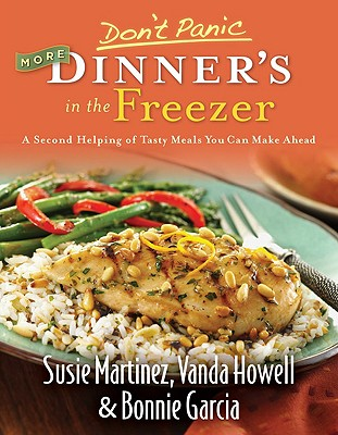 Don't Panic More Dinner's in the Freezer: A Second Helping of Tasty Meals You Can Make Ahead - Martinez, Susie, and Howell, Vanda, and Garcia, Bonnie