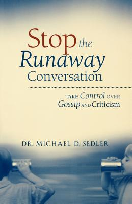 Stop the Runaway Conversation: Take Control Over Gossip and Criticism - Sedler, Michael D, D.Min.