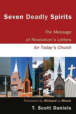 Seven Deadly Spirits: The Message of Revelation's Letters for Today's Church - Daniels, T Scott