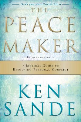 The Peacemaker: A Biblical Guide to Resolving Personal Conflict - Sande, Ken