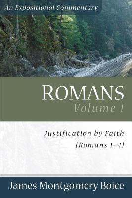 Romans Volume 1: Justification by Faith (Romans 1-4) - Boice, James Montgomery