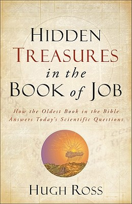 Hidden Treasures in the Book of Job: How the Oldest Book in the Bible Answers Today's Scientific Questions - Ross, Hugh