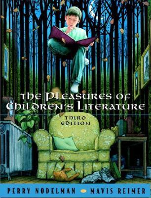 The Pleasures of Children's Literature - Nodelman, Perry, Professor, and Reimer, Mavis