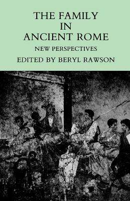 The Family in Ancient Rome: New Perspectives - Rawson, Beryl (Editor)