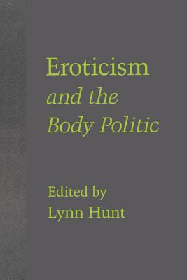 Eroticism and the Body Politic - Hunt, Lynn (Editor)