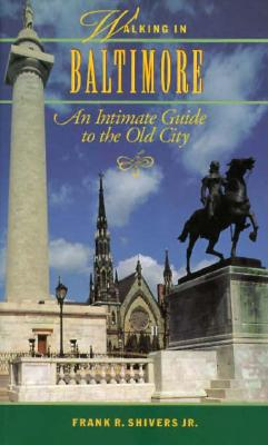 Walking in Baltimore: An Intimate Guide to the Old City - Shivers, Frank
