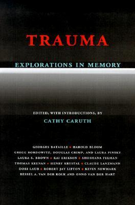 Trauma Explorations in Memory - Caruth, Cathy, Professor (Editor), and Caruth
