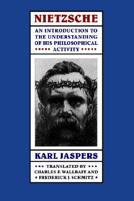 Nietzsche: An Introduction to the Understanding of His Philosophical Activity - Jaspers, Karl, Professor, and Schmitz, F J, Professor (Translated by), and Wallraff, C F, Professor (Translated by)