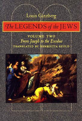 The Legends of the Jews: From Joseph to the Exodus - Ginzberg, Louis, Professor