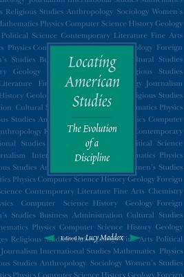 Locating American Studies: The Evolution of a Discipline - Maddox, Lucy, Professor (Editor)