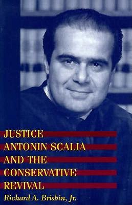 Justice Antonin Scalia and the Conservative Revival - Brisbin, Richard A, Professor, Jr., and Brisbin Jr Richard a
