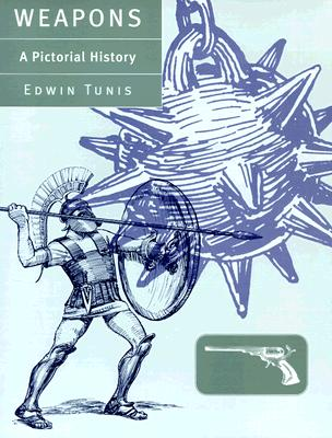 Weapons: A Pictorial History - Tunis, Edwin, Mr. (Preface by)