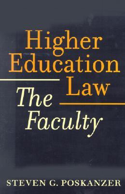 Higher Education Law: The Faculty - Poskanzer, Steven G, Mr.