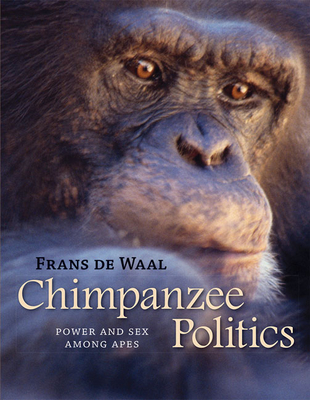 Chimpanzee Politics: Power and Sex Among Apes - de Waal, Frans, Dr.