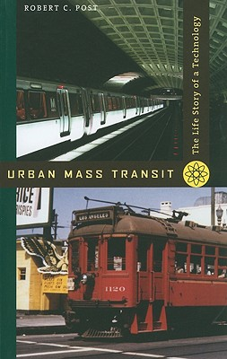 Urban Mass Transit: The Life Story of a Technology - Post, Robert C