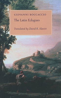 The Latin Eclogues - Boccaccio, Giovanni, Professor, and Slavitt, David R (Translated by)