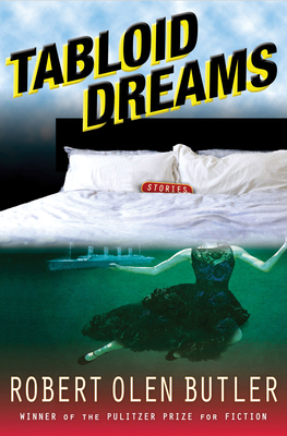 Tabloid Dreams - Butler, Robert Olen