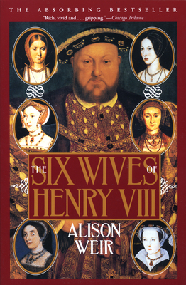 The Six Wives of Henry VIII - Weir, B Alison, and Weir, Alison