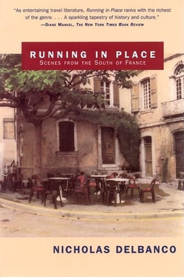 Running in Place: Scenes from the South of France - Delbanco, Nicholas, Professor