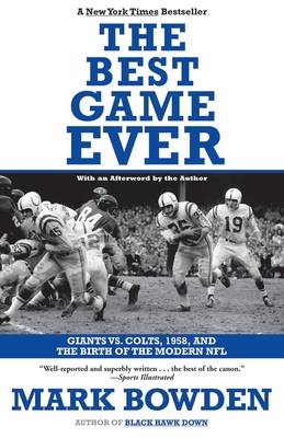 The Best Game Ever: Giants vs. Colts, 1958, and the Birth of the Modern NFL - Bowden, Mark