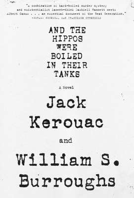 And the Hippos Were Boiled in Their Tanks - Burroughs, William S, and Kerouac, Jack, and Grauerholz, James (Editor)