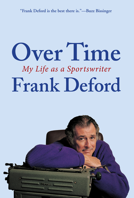 Over Time: My Life as a Sportswriter - Deford, Frank