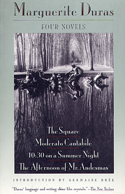 Four Novels: The Square, Moderato Cantabile, 10:30 on a Summer Night, the Afternoon of Mr. Andesmas - Duras, Marguerite, and Seaver, Richard (Translated by)