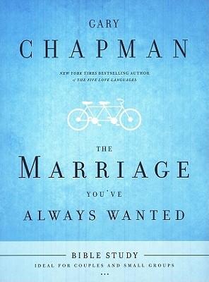 The Marriage You've Always Wanted Bible Study - Chapman, Gary