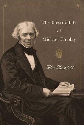 The Electric Life of Michael Faraday - Hirshfeld, Alan