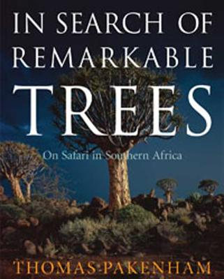 In Search of Remarkable Trees: On Safari in Southern Africa - Pakenham, Thomas