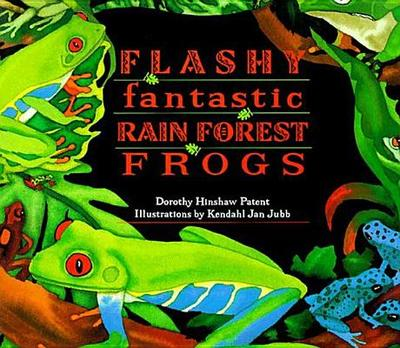 Flashy Fantastic Rain Forest Frogs - Patent, Dorothy Hinshaw