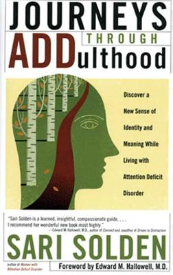Journeys Through Addulthood: Discover a New Sense of Identity and Meaning with Attention Deficit Disorder - Solden, Sari, and Hallowell, Edward M, M.D. (Foreword by)